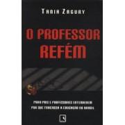 O PROFESSOR REFEM: PARA PAIS E PROFESSORES ENTENDEREM POR QUE FRACASSA A EDUCAÇAO NO BRASIL
