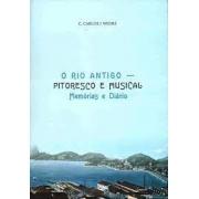 O Rio antigo - pitoresco e musical. Memórias e diário