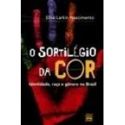 O SORTILEGIO DA COR: IDENTIDADE, RAÇA E GENERO NO BRASIL