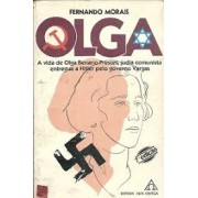 OLGA: A VIDA DE OLGA BENARIO PRESTES, JUDIA COMUNISTA ENTREGUE A HITLER PELO GOVERNO VARGAS