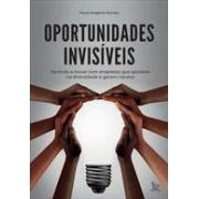 OPORTUNIDADES INVISIVEIS: APRENDA A INOVAR COM EMPRESAS QUE APOSTAM NO DIVERSIDADE E GERAM RIQUEZA