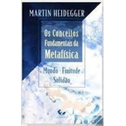 Os conceitos fundamentais da metafísica. Mundo, finitude , solidão