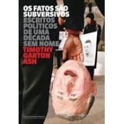 OS FATOS SAO SUBVERSIVOS: ESCRITOS POLITICOS DE UMA DECADA SEM NOME