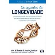 OS SEGREDOS DA LONGEVIDADE: UM VERDADEIRO MANUAL PARA SER SAUDAVEL E VIVER MAIS POR MEIO DA ALIMENTAÇAO, DA MEDICINA PREVENTIVA E DO EQUILIBRIO DO SEU ORGANISMO