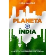 PLANETA INDIA: A ASCENSAO TURBULENTA DE UMA NOVA POTENCIA GLOBAL