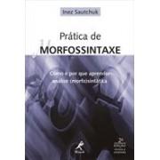 Prática de morfossintaxe; como e por que aprender análise (morfo) sintática
