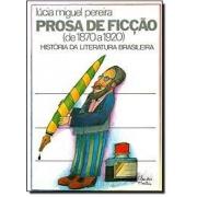 Prosa de ficção (de 1870 a 1920). História da literatura brasileirra