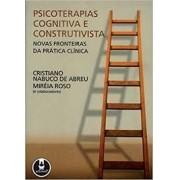 PSICOTERAPIAS COGNITIVA E CONSTRUTIVISTA: NOVAS FRONTEIRAS DA PRATICA CLINICA