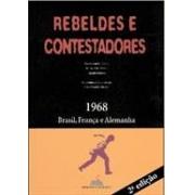 REBELDES E CONTESTADORES: 1968 - BRASIL, FRANÇA E ALEMANHA