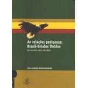 RELAÇOES PERIGOSAS: BRASIL - ESTADOS UNIDOS (DE COLLOR A LULA, 1990 - 2004)
