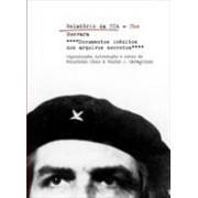 RELATORIO DA CIA: CHE GUEVARA - DOCUMENTOS INEDITOS DOS ARQUIVOS SECRETOS