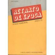 RETRATO DE EPOCA: POESIA MARGINAL - ANOS 70
