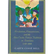 Revolucion. Romanticism, and the Afro-Creole Protest Tradition in Louisiana. 1718 -1868. (Autografado)