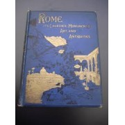 ROME, ITS CHURCHES, MONUMENTS, ART, AND ANTIQUITIES