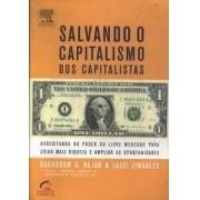 Salvando o capitalismo dos capitalistas. Acreditando no poder do livre mercado para criar mais riqueza e ampliar as oportunidades