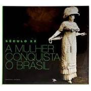 Século XX. A mulher conquista o Brasil