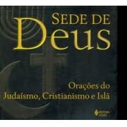 SEDE DE DEUS: ORAÇOES DO JUDAISMO, CRISTIANISMO E ISLA