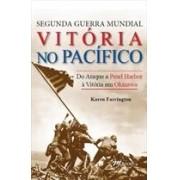 SEGUNDA GUERRA MUNDIAL - VITORIA NO PACIFICO: DO ATAQUE A PEARL HARBOR A VITORIA EM OKINAWA