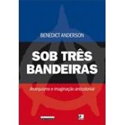 SOB TRES BANDEIRAS: ANARQUISMO E IMAGINAÇAO ANTICOLONIAL