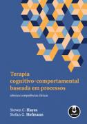 Terapia cognitivo-comportamental baseada em processos. Ciência e competências clínica