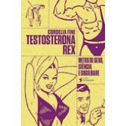 Testosterona Rex: mitos de sexo, ciência e sociedade