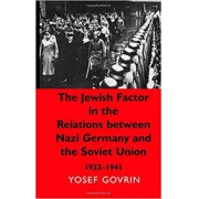 THE JEWISH FACTOR IN THE RELATIONS BETWEEN NAZI GERMANY AND THE SOVIET UNION: 1933 - 1941
