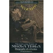 THE LIFE AND TIMES OF NIKOLA TESLA: BIOGRAPHY OF A GENIUS