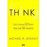 THINK!: POR QUE NAO TOMAR DECISOES NUM PISCAR DE OLHOS