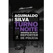 TURNO DA NOITE: MEMORIAS DE UM EX-REPORTER DE POLICIA