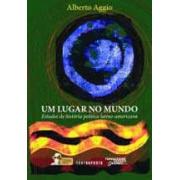 Um lugar nomundo: estudos de história política latino-americana