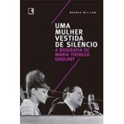 UMA MULHER VESTIDA DE SILENCIO: A BIOGRAFIA DE MARIA THEREZA GOULART