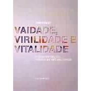 VAIDADE, VITALIDADE, VIRILIDADE: A CIENCIA POR TRAS DOS PRODUTOS QUE VOCE ADORA CONSUMIR