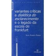 VARIANTES CRITICAS: A DIALETICA DO ESCLARECIMENTO E O LEGADO DA ESCOLA DE FRANKFURT