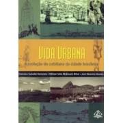 VIDA URBANA: A EVOLUÇAO DO COTIDIANO DA CIDADE BRASILEIRA