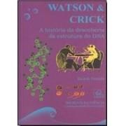 Watson & Crick. A história da descoberta da estrutura do DNA