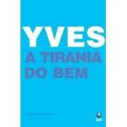 YVES: A TIRANIA DO BEM