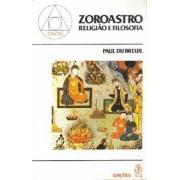 Zoroastro. Religião e filosofia