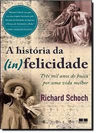 A Historia Da (In) Felicidade: Três Mil Anos De Busca