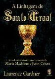 A LINHAGEM DO SANTO GRAAL: A VERDADEIRA HISTORIA DO CASAMENTO DE MARIA MADALENA E JESUS CRISTO