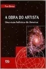 A Obra Do Artista. Uma Visão Holística Do Universo