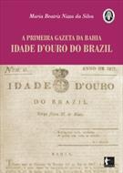 A PRIMEIRA GAZETA DA BAHIA: IDADE D'OURO DO BRAZIL