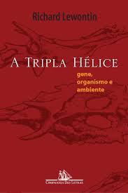 A Tripla Hélice: Gene, Organismo e Ambiente