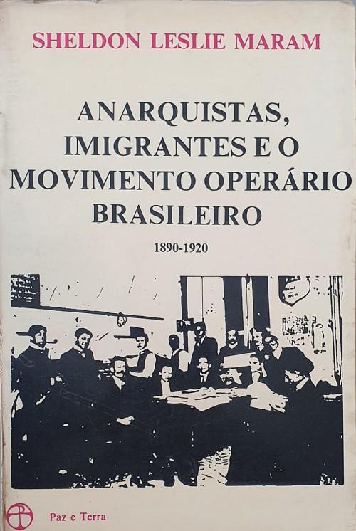 Anarquistas, Imigrantes e o Movimento Operário Brasileiro 1890-1920