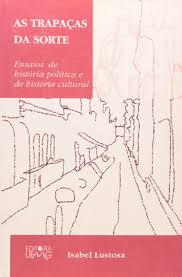 As Trapaças Da Sorte - Ensaios De História Política E De História Cultural