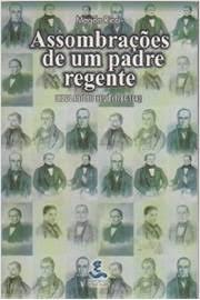 Assombrações de um Padre Regente: Diogo Antônio Feijó (1784-1843)
