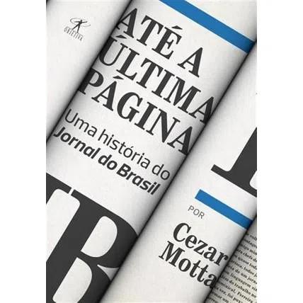 Até a última página: Uma história do Jornal do Brasil