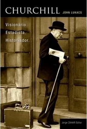 Churchill. Visionário. Estadista. Historiador.