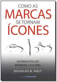 Como Marcas Se Tornam ícones - os Princípios do Branding Cultural