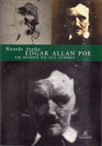 Edgar Allan Poe: Um Homem em sua Sombra