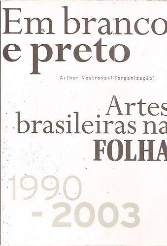 Em Branco e Preto. Artes Brasileiras na Folha.